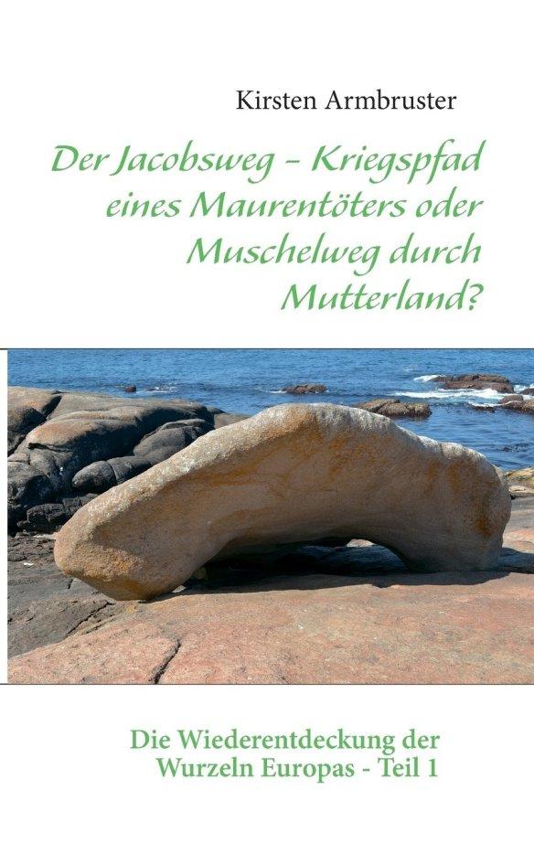 Der Jacobsweg - Kriegspfad eines Maurentöters oder Muschelweg durch Mutterland? Die Wiederentdeckung der Wurzeln Europas - Teil 1